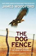 Dog Fence : A Journey Across the Heart of Australia