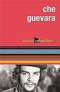 Che Guevara: Vidas Rebeldes (Vidas Rebeldes / Ocean Sur) (Spanish Edition)