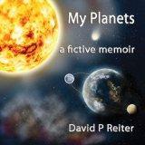 My Planets : A Fictive Memoir