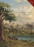 Thomas Baines : Exploring Tropical Australia 1855 to 1857