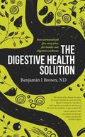 Digestive Health Solution : Your Personalized Five-Step Plan for Inside-out Digestive Wellness