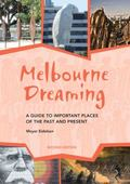 Melbourne Dreaming : A Guide to Important Places of the Past and Present