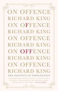 On Offence : The Politics of Indignation