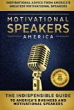 Motivational Speakers America: The Indispensable Guide to America's Business and Motivationa...