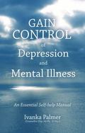 Gain Control of Depression and Mental Illness : An Essential Self-Help Manual