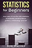 Statistics for Beginners: How easy it is to lie with statistics in business, social science,...