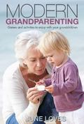 Modern Grandparenting : Games and Activities to Enjoy with Your Grandchildren