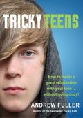 Tricky Teens : How to Create a Great Relationship with Your Teen...Without Going Crazy