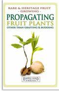 Propagating Fruit Plants: Heritage Fruit Growing  #1 (Rare and Heritage Fruit Set 2: Growing...