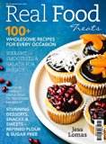 Real Food Treats: 100+ Wholesome Recipes for Every Occasion
