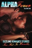 Alpha Fever: 22 Sizzling Contemporary and Paranormal Romance Stories (Volume 1)
