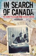 In Search of Canada : The Early Years of John Wesley Dafoe