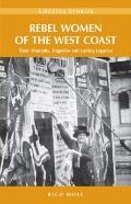 Rebel Women of the West Coast: Their Triumphs, Tragedies and Lasting Legacies (Amazing Stories)