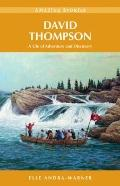 David Thompson: A Life of Adventure and Discovery (Amazing Stories)