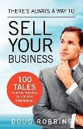 There's Always a Way to Sell Your Business : 100 Tales from the Trenches by a Master Interme...