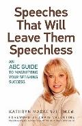 Speeches That Will Leave Them Speechless : An ABC Guide to Magnifying Your Speaking Success
