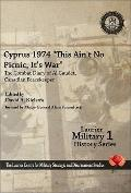 Cyprus 1974 : This Ain't No Picnic, It's War - The Combat Diary of Al Gaudet, Canadian Peace...