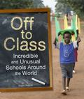 Off to Class : Incredible and Unusual Schools Around the World