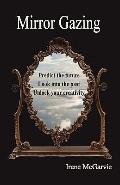 Mirror Gazing : Predict the Future, Look into the Past, Unlock Your Creativity