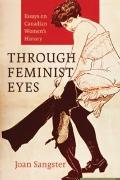 Through Feminist Eyes: Essays on Canadian Women's History