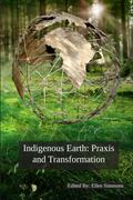 Indigenous Earth : Praxis and Transformation