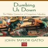 Dumbing Us Down: The Hidden Curriculum of Compulsory Schooling MP3 CD