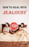 How to Deal with Jealousy: Overcoming Jealousy and Possessiveness is Vital for a Healthy Mar...