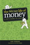 Secret Life of Money : A Kid's Guide to Cash