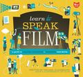 Learn to Speak Film : A Guide to Creating, Promoting and Screening Your Movies
