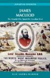 James Macleod: The Mountie Who Tamed the Canadian West (Amazing Stories)