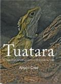 Tuatara : Biology and Conservation of a Venerable Survivor