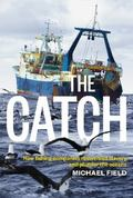 Catch : How Fishing Companies Reinvented Slavery and Plunder the Oceans