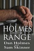 Holmes on the Range : A Novel of Bad Choices, Harsh Realities and Life in the Federal Prison...