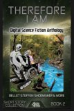 Therefore I Am: Digital Science Fiction Anthology (Digital Science Fiction Short Stories Ser...
