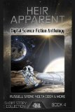 Heir Apparent: Digital Science Fiction Anthology (Digital Science Fiction Short Stories Seri...