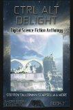 Ctrl Alt Delight: Digital Science Fiction Anthology (Digital Science Fiction Short Stories S...