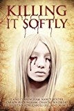 Killing It Softly: A Digital Horror Fiction Anthology of Short Stories (The Best by Women in...