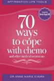 Affirmation Life Tools: 70 ways to cope with chemo and other medical treatments