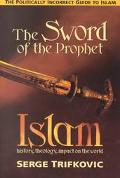 Sword of the Prophet History, Theology, Impact on the World