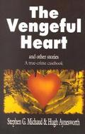 Vengeful Heart and Other Stories A True-Crime Casebook