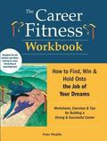 Career Fitness Workbook : How to Find, Win and Keep the Job of Your Dreams