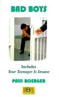 Bad Boys : A Life Working in the Juvenile Justice System; Plus Your Teenager Is Insane; A Do...
