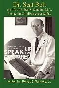Dr. Seat Belt: the Life of Robert S. Sanders,MD, Pioneer in Child Passenger Safety