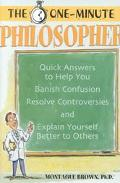 The One-Minute Philosopher: Quick Answers to Help You Banish Confusion, Resolve Controversie...