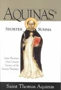 Aquinas's Shorter Summa St. Thomas Aquinas's Own Concise Version of His Summa Theologica