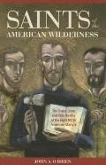 Saints of the American Wilderness The Brave Lives and Holy Deaths of the Eight North America...