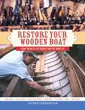 Restore Your Wooden Boat How to Do It, by Those Who've Done It