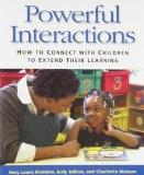 Powerful Interactions How to Connect with Children to Extend Their Learning