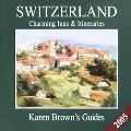 Karen Brown's Switzerland Charming Inns & Itineraries 2005 Charming Inns & Itineraries 2005
