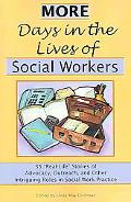 More Days In The Lives Of Social Workers 35 Real-life Stories Of Advocacy, Outreach, And Oth...